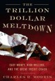 Go to record The trillion dollar meltdown : easy money, high rollers, a...
