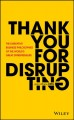 Go to record Thank you for disrupting : the disruptive business philoso...